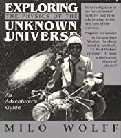 Exploring the Physics of the Unknown Universe: An Adventurer's Guide