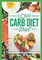 Low Carb Diet: The Delicious  Low Carb Diet Cookbook for Beginners ; 155 Budget-Friendly Low Carb Recipes (Healthy Eating)