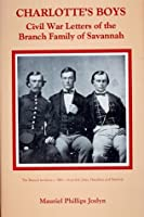Charlotte's Boys: Civil War Letters of the Branch Family of Savannah
