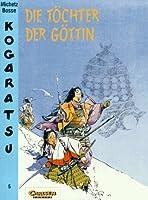 Kogaratsu 5. Die Toechter der Goettin