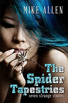 The Spider Tapestries: Seven Strange Stories by [Allen, Mike]