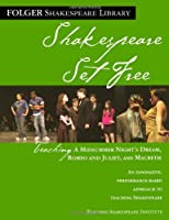 Teaching A Midsummer Night's Dream, Romeo & Juliet, and Macbeth: Shakespeare Set Free (Folger Shakespeare Library)