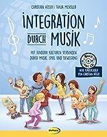 Integration durch Musik: Mit Kindern Kulturen verbinden durch Musik, Spiel und Bewegung