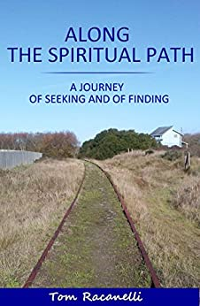 Along  the Spiritual Path: A Journey of Seeking and of Finding by [Racanelli, Tom]
