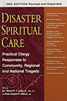 Disaster Spiritual Care, 2nd Edition: Practical Clergy Responses to Community, Regional and National Tragedy
