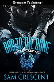 Bad to the Bone (Dirty F**kers MC Book 1) by [Crescent, Sam]