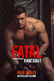 Fatal Knockout (Fatal Series Book 1) by [Bailes, Julie]