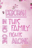 DEBORAH In This Family No One Fights Alone: Personalized Name Notebook/Journal Gift For Women Fighting Health Issues. Illness Survivor / Fighter Gift for the Warrior in your life | Writing Poetry, Diary, Gratitude, Daily or Dream Journal.