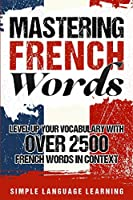 Mastering French Words: Level Up Your Vocabulary with Over 2500 French Words in Context