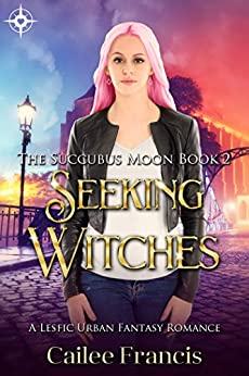 Seeking Witches: A Lesfic Urban Fantasy Romance (The Succubus Moon Book 2) by [Francis, Cailee]
