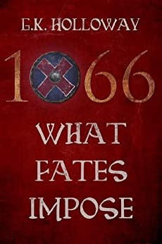 1066: What Fates Impose by [Holloway, G.K.]