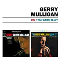 Jeru + What Is There To Say? by Gerry Mulligan (2013-07-23)
