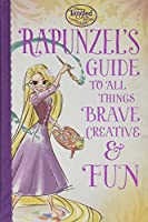 Tangled the Series: Rapunzel's Guide to All Things Brave, Creative, and Fun!