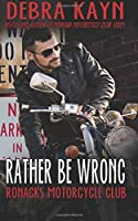 Rather Be Wrong (Ronacks Motorcycle Club)