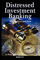 Distressed Investment Banking: To the Abyss And Back
