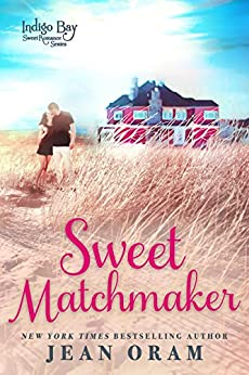 Sweet Matchmaker (Indigo Bay Sweet Romance Series Book 2) by [Oram, Jean, Bay, Indigo]