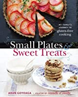 Small Plates and Sweet Treats: My Family's Journey to Gluten-Free Cooking, from the Creator of Cannelle et Vanille (Gluten Free)