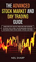 The Advanced Stock Market and Day Trading Guide: Learn How You Can Day Trade and Start Investing in Stocks for a living, follow beginners strategies for trading penny stocks, bonds, options, and forex.