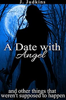 A Date with Angel: and other things that weren't supposed to happen (Kim and Angel Book 1) by [Judkins, J.]