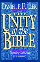 The Unity of the Bible: Unfolding Gods Plan for Humanity
