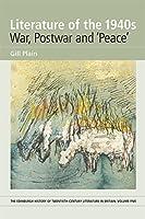 Literature of the 1940s: War, Postwar and 'Peace' (The Edinburgh History of Twentieth-Century Literature in Britain)