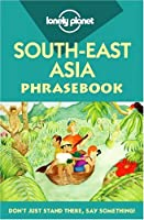 Lonely Planet South-East Asia Phrasebook (Lonely Planet Language Survival Kit)
