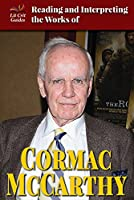 Reading and Interpreting the Works of Cormac McCarthy (Lit Crit Guides)