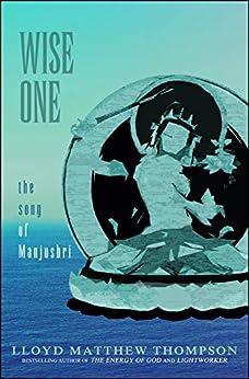 Wise One: The Song of Manjushri by [Thompson, Lloyd Matthew]
