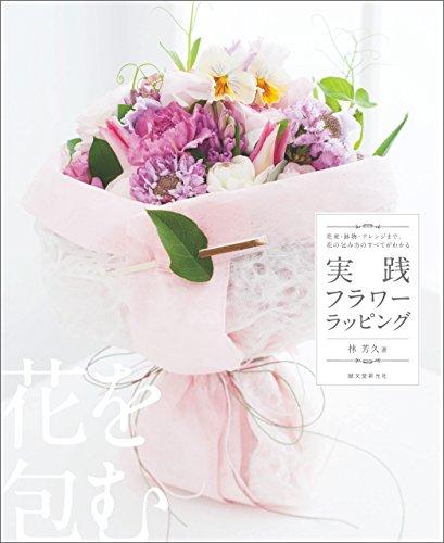 実践フラワーラッピング: 花束・鉢物・アレンジまで、花の包み方のすべてがわかる