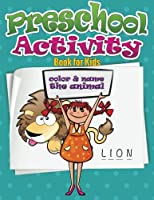 Preschool Activity Book for Kids (Color and Name the Animal)