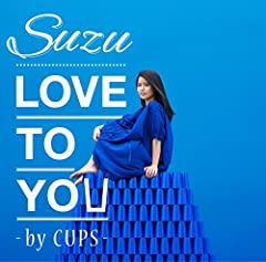 Suzu「LOVE TO YOU -by CUPS-」のジャケット画像