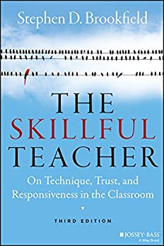 The Skillful Teacher: On Technique, Trust, and Responsiveness in the Classroom by [Brookfield, Stephen D.]