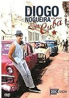 Diogo Nogueira: Ao Vivo Em Cuba by Diogo Nogueira