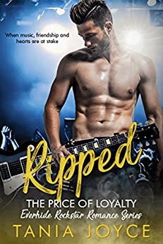 RIPPED - The Price of Loyalty: Everhide Rockstar Romance Series Book 1 by [Joyce, Tania]