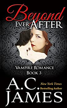 Beyond Ever After: Ever After Vampire Romance Series (Ever After Series Book 3) by [James, A.C.]