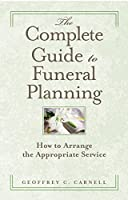 The Complete Guide to Funeral Planning: How to Arrange the Appropriate Service