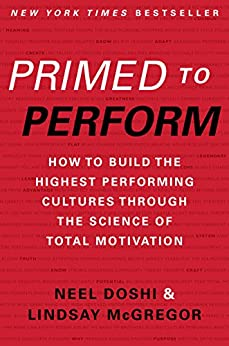 Primed to Perform: How to Build the Highest Performing Cultures Through the Science of Total Motivation by [Doshi, Neel, McGregor, Lindsay]