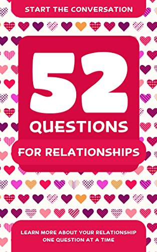 52 Questions for Relationships: Learn More About Your Relationship One Question At A Time (English Edition)