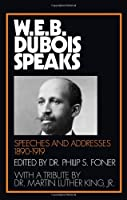 W.E.B. Du Bois Speaks: Speeches and Addresses 1890-1919
