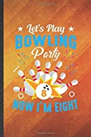 Let's Play Bowling Party Now I'm Eight: Bowling Blank Lined Notebook Write Record. Practical Dad Mom Anniversary Gift, Fashionable Funny Creative Writing Logbook, Vintage Retro 6X9 110 Page