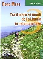 Tra il mare e i monti della Liguria in mountain bike. Itinerari mtb nel Ponente. Con carta
