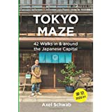 Tokyo Maze – 42 Walks in and around the Japanese Capital: A Guide with 108 Photos, 48 Maps, 300 Weblinks and 100 Tips (Japan