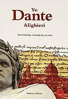 Yo, Dante Aligeri/ I, Dante Aligeri: En mitad del camino de la vida / Midway upon the Journey of Our Life