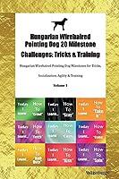Hungarian Wirehaired Pointing Dog 20 Milestone Challenges: Tricks & Training Hungarian Wirehaired Pointing Dog Milestones for Tricks, Socialization, Agility & Training Volume 1