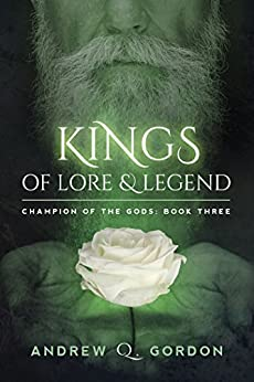 Kings of Lore and Legend (Champion of the Gods Book 3) by [Gordon, Andrew Q.]