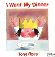I Want My Dinner (A Little Princess story)