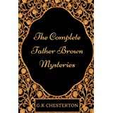 The Complete Father Brown Mysteries: By Edward Gibbon - Illustrated