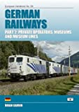 German Railways: Private Operators, Museums and Museum Lines Part 2 (European Handbooks)