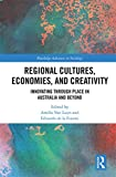 Regional Cultures, Economies, and Creativity: Innovating Through Place in Australia and Beyond (Routledge Advances in Sociology) (English Edition) 画像