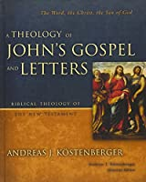 A Theology of John's Gospel and Letters (Biblical Theology of the New Testament)
